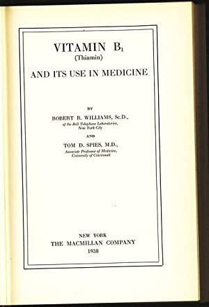 Vitamin B1 (Thiamin) and its use in medicine. Macmillan Medical Monographs.: Williams, Robert R. ...