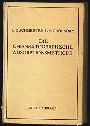 Die chromatagraphische Adsorptionsmethode. Gründlagen, Methodik, Anwendungen.: Zechmeister, L....