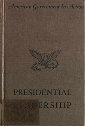Presidential Leadership. The Political Relations of Congress and the Chief Executive.: Herring, ...