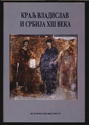 Kralj Vladislav i Srbija XIII veka. Naucni: Zivkovic, Tibor: