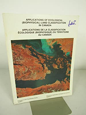 Applications of ecological (biophysical) land classification in Canada : proceedings of the second ...