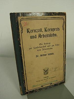 Kornzoll, Kornpreis und Arbeitslohn. Ein Beitrag zur Handelspolitik und zur Lehre vom Arbeitslohn.:...