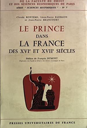 Le Prince dans le France des XVI et XVII siecles. Travaux et recherches de la Faculte de Droit et ...