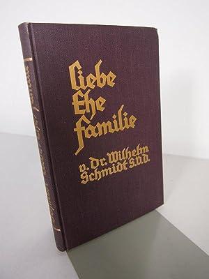 Liebe. Ehe. Familie. Sechs Vorträge.: Schmidt, Wilhelm: