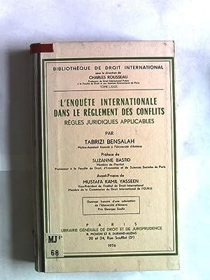 L'enquete internationale dans le reglement des conflicts. Regles juridiques applicables. ...