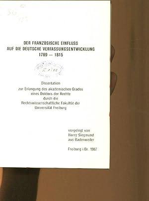 Der französische Einfluss auf die deutsche Verfassungsentwicklung 1789 - 1815. Dissertation.: ...
