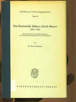 Das Staatsrecht Johann Jakob Mosers (1701-1785). Zur Entstehung des historischen Positivismus in ...