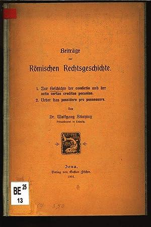 Beiträge zur Römischen Rechtsgeschichte. 1. Zur Geschichte der condictio und der actio ...