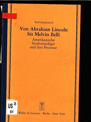 Von Abraham Lincoln bis Melvin Belli. Amerikanische Strafverteidiger und ihre Prozesse. ...