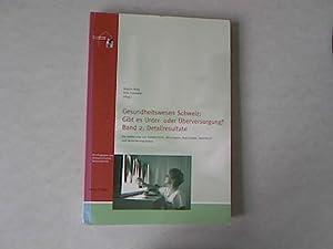 Gesundheitswesen Schweiz: gibt es Unter- oder Überversorgung? Band 2. Detailresultate.: Bisig,...