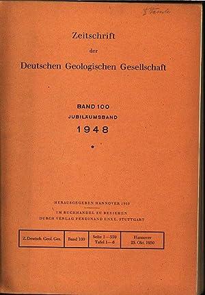 ZEITSCHRIFT DER DEUTSCHEN GEOLOGISCHEN GESELLSCHAFT, Bd. 100, Jubiläumsband 1948, 1950.