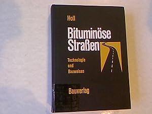 Bituminöse Strassen: Technologie und Bauweisen.: Holl, Alfred: