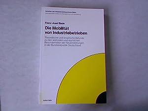 Die Mobilität von Industriebetrieben: Theoret. u. empir. Befunde zu d. sektoralen u. rä...