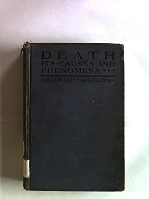 Death. Its Causes and Phenomena. With Special Reference to Immortality.: Carrington, Hereward: