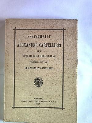 Festschrift Alexander Cartellieri zum sechzigsten Geburtstag. Dargebracht von Freunden und Sch&uuml...