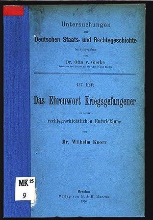 Das Ehrenwort Kriegsgefangener in seiner rechtgeschichtlichen Entwicklung. Untersuchungen zur ...