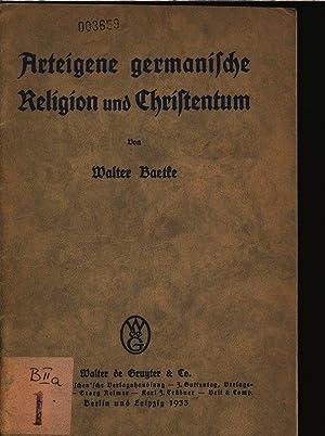 Arteigene germanische Religion and Christentum.: Baetke, Walter: