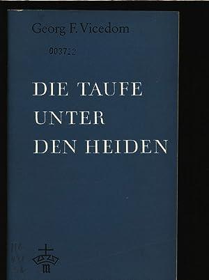 Die Taufe unter den Heiden.: Vicedom, Georg F.: