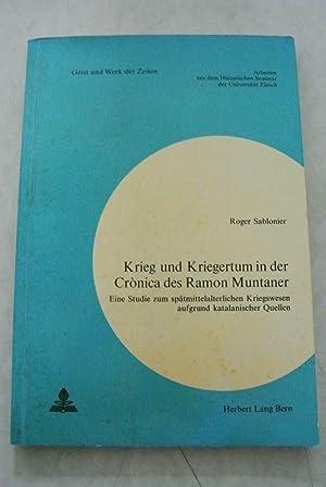 Krieg und Kriegertum in der Cronica des Ramon Muntaner. Eine Studie zum spätmittelalterlichen ...