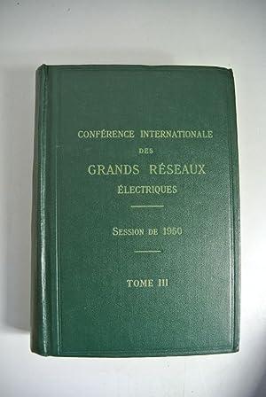Conference Internationale des Grands Reseaux Electriques a haute tension. Compte rendu des travaux ...