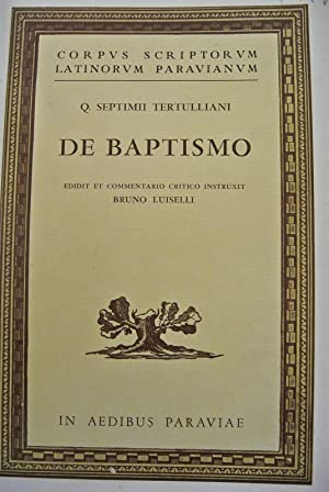 Quinti Septimii Florentis Tertulliani De Baptismo. Edidit et commentario critico instruxit Bruno ...