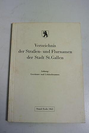 Verzeichnis der Straßen- und Flurnamen der Stadt St. Gallen. Anhang: Gewässer- und Geb&...