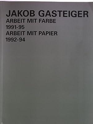 Jakob Gasteiger : Arbeit mit Farbe, 1991-95,: Gasteiger, Jakob und