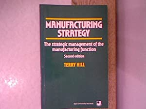 Manufacturing Strategy: The Strategic Management of the: Hill, Terry:
