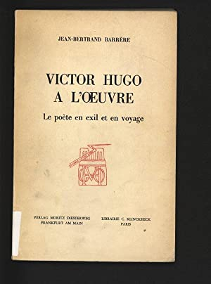 Victor Hugo a l'oeuvre. Le poète en: Barrère, Jean-Bertrand: