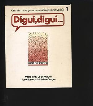 Digui, Digui. Llibre D'exercicis. Curs de catala: Mas, Marta, Joan