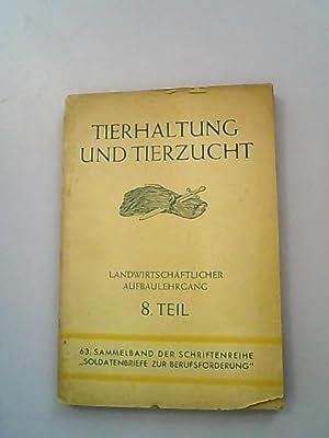 Tierhaltung und Tierzucht. Landwirtschaftlicher Aufbaulehrgang. 8. Teil.: Oberkommando der Wehrmacht