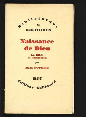 NAISSANCE DE DIEU. LA BIBLE ET L'HISTORIEN.: Bottero, Jean,