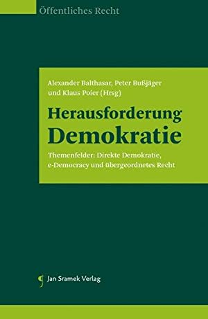 Herausforderung Demokratie: Themenfelder: Direkte Demokratie, e-Democracy und: Balthasar, Alexander, Peter
