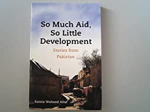 So Much Aid, So Little Development. Stories: Altaf, Samia Waheed,