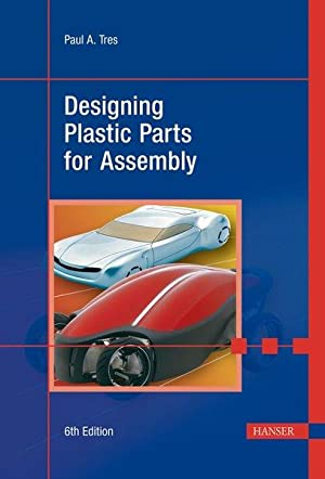 Designing plastic parts for assembly / Paul A. Tres