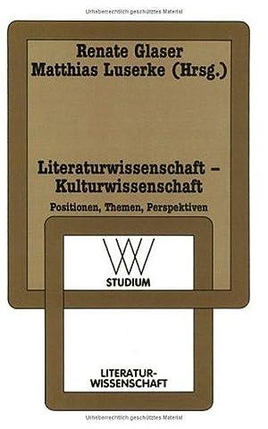 Literaturwissenschaft - Kulturwissenschaft: Positionen, Themen, Perspektiven. Positionen,: Glaser, Renate und