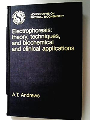 Electrophoresis: Theory, Techniques and Biochemical and Clinical Applications (= Monographs on Ph...