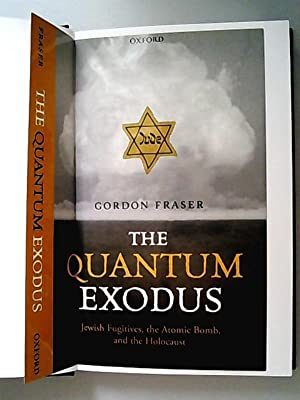 The Quantum Exodus: Jewish Fugitives, the Atomic Bomb, and the Holocaust