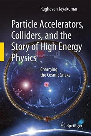 Particle Accelerators, Colliders, and the Story of High Energy Physics. Charming the Cosmic Snake