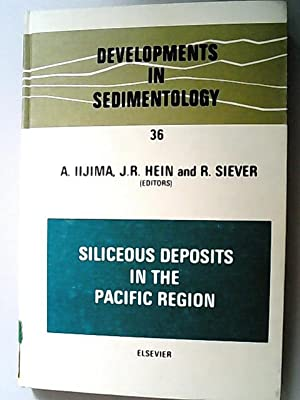 Siliceous Deposits in the Pacific Region (= Developments in Sedimentology, 36)