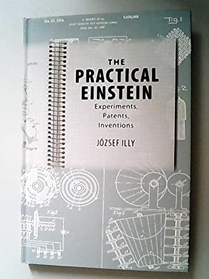 The practical Einstein : experiments, patents, inventions.