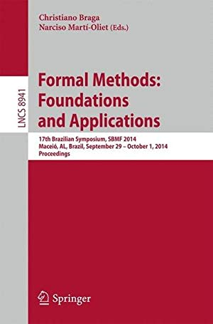 Formal Methods: Foundations and Applications: 17th Brazilian: Braga, Christiano und