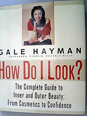 How Do I Look?: The Complete Guide to Inner and Outer Beauty: From Confidence to Cosemetics