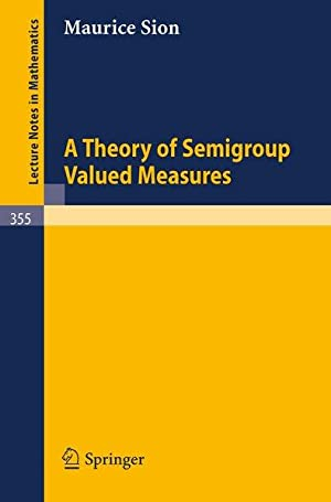 A theory of semigroup valued measures. Lecture: Sion, Maurice,