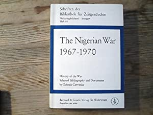 The Nigerian war : 1967 - 1970. History of the war. Selected bibliography and documents. / By Zde...