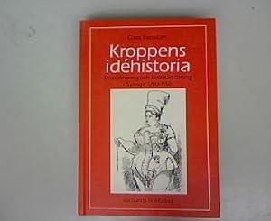 Kroppens idéhistoria. Disciplinering och karaktärsdaning i Sverige 1700 - 1950.: ...