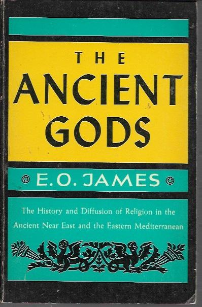 The ancient gods;: The history and diffusion of religion in the ancient Near East and the eastern Mediterranean (Cap Giant 248), James, E. O