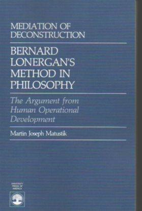 Mediation of Deconstruction: Bernard Lonergan's Method in Philosophy: Matusik, Martin Joseph