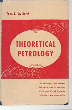 Theoretical Petrology: A Textbook on the Origin and the Evolution of Rocks: Barth, Tom F. W.