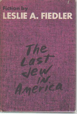 The Last Jew in America (signed): Fielder, Leslie A.